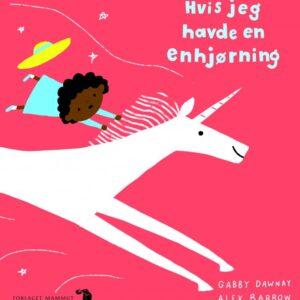 Hvis Jeg Havde En Enhjørning - Gabby Dawnay - Bog