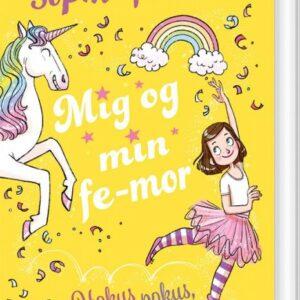 Mig Og Min Fe-mor 3: Hokus Pokus, Enhjørning - Sophie Kinsella - Bog